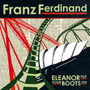 Eleanor Put Your Boots On/Franz Ferdinand