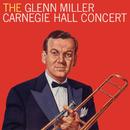 The Glenn Miller Carnegie Hall Concert (Live)/Glenn Miller