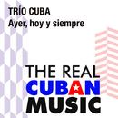 Ayer, hoy y siempre (Remasterizado)/Trío Cuba