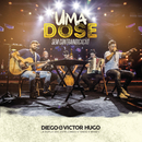 Uma Dose: Sem Contraindicação (Ao Vivo)/Diego & Victor Hugo