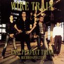 Last Perfect Thing: A Retrospective/Wire Train