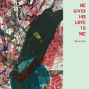 He Gives His Love to Me/She & Him