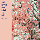 She Gives Her Love to Me/She & Him