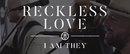 Reckless Love (Acoustic Video)/I AM THEY