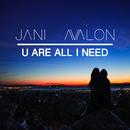 U Are All I Need/Jani Avalon