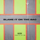 Blame It On The Bag/GASHI