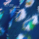 Go To Sleep (Remixes) feat.Kailee Morgue/Bearson