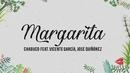 Margarita (Lyric Video) feat.Vicente García,Jose Quiñónez/Chabuco