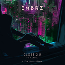 Close 2 U (Leon Lour Remix) feat.Harvie/EMBRZ