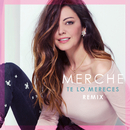 Te Lo Mereces (Remix)/Merche