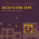 Bad Bad News (Ricky's Vibe Tape) feat.Terrace Martin/Leon Bridges