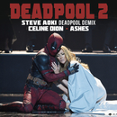 Ashes (Steve Aoki Deadpool Demix)/Celine Dion