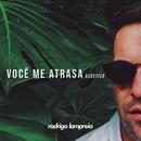 Você Me Atrasa (Acústico)/Rodrigo Lampreia