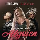 Si Me Ves Con Alguien (Remix) feat.Kapla Y Miky/Leslie Shaw
