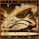 Trains feat.Jordan Thomas/PANG!