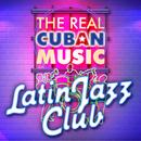 The Real Cuban Music - Latin Jazz Club (Remasterizado)/Various Artists
