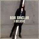 I Believe (Radio Edit)/Bob Sinclar