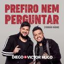 Prefiro Nem Perguntar (Radio Version)/Diego & Victor Hugo