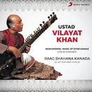 Raag Shahana Kanada: Alap Jor and Jhala (Live)/Ustad Vilayat Khan
