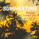 Summertime - Relaxing Cocktail Jazz to Chill, Dine and Unwind/Various Artists