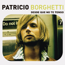 Desde Que No Te Tengo/Patricio Borghetti