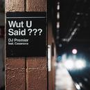 WUT U SAID? feat.Casanova/DJ Premier