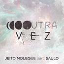 Outra Vez feat.Saulo/Jeito Moleque