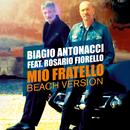Mio fratello (Beach Version) feat.Rosario Fiorello/Biagio Antonacci