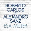 Esa Mujer feat.Alejandro Sanz/Roberto Carlos