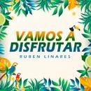 Vamos a Disfrutar/Rubén Linares