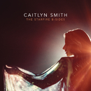 The Starfire B-Sides/Caitlyn Smith