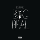 Big Deal/Kid Ink