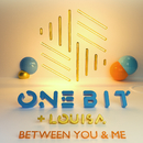 Between You and Me/One Bit x Louisa