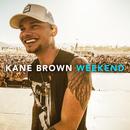 Weekend/Kane Brown