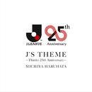 J'S THEME ~Thanks 25th Anniversary~/春畑 道哉