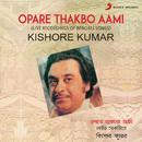 Opare Thakbo Aami (Live Recordings of Bengali Songs)/Kishore Kumar