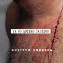 Ya No Quiero Castigo/Gustavo Cordera