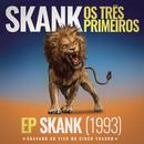Skank, Os Três Primeiros - EP Skank (1993) [Gravado ao Vivo no Circo Voador]/Skank
