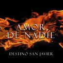 Amor de Nadie/Destino San Javier
