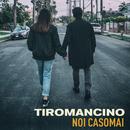 Noi casomai/Tiromancino