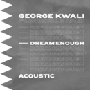 Dream Enough (Acoustic) feat.Gabrielle Aplin/George Kwali