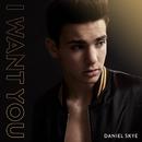 I Want You/Daniel Skye