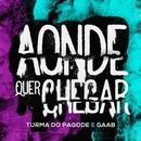 Aonde Quer Chegar feat.Gaab/Turma do Pagode