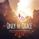 Only By Grace feat.Rob Galea/Camila Holanda
