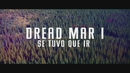 Se Tuvo Que Ir (Official Lyric Video)/Dread Mar I
