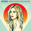 Here Comes The Change (From the Motion Picture 'On The Basis of Sex')/KE$HA