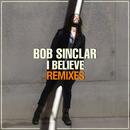 I Believe (Remixes)/Bob Sinclar