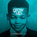 Grow Up/Christon Gray