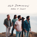 Make It Sweet/Old Dominion