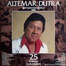 Siempre Romantico - 25 Boleros Inolvidables/Altemar Dutra